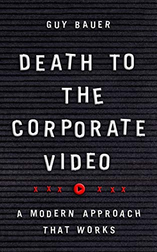 Death to the Corporate Video: A Modern Approach That Works Cover