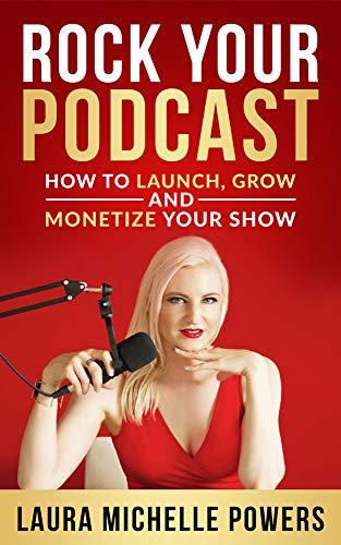 Rock Your Podcast: How to Launch, Grow, and Monetize Your Show Cover