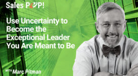 Use Uncertainty to Become the Exceptional Leader You Are Meant to Be (video)