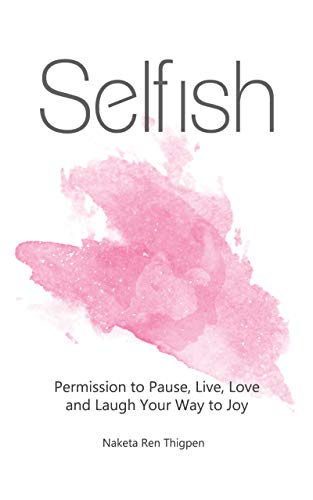 Selfish: Permission to Pause, Live, Love and Laugh Your Way to Joy Cover