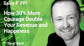 How 30% More Courage Double Your Revenue and Happiness (video)