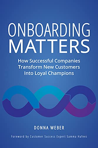 Onboarding Matters: How Successful Companies Transform New Customers Into Loyal Champions Cover