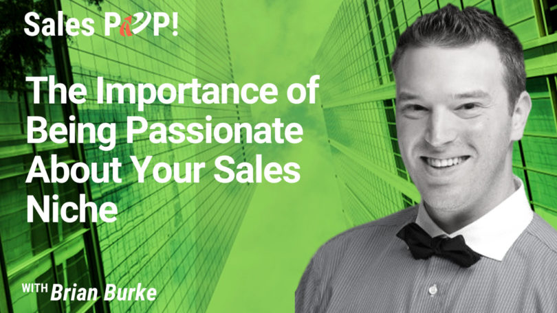 The Importance of Being Passionate About Your Sales Niche (video)