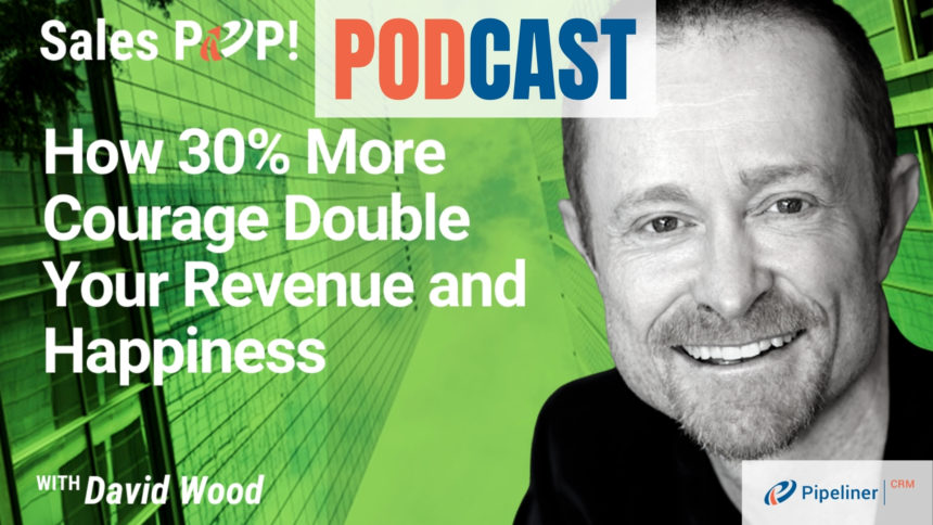 🎧  How 30% More Courage Double Your Revenue and Happiness