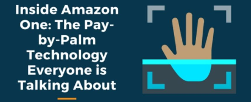 Inside Amazon One: The Pay-by-Palm Technology Everyone is Talking About