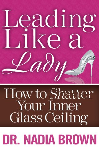 Leading Like a Lady: How to Shatter Your Inner Glass Ceiling