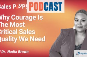 🎧  Why Courage Is The Most Critical Sales Quality We Need