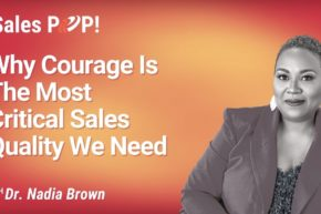 Why Courage Is The Most Critical Sales Quality We Need (video)